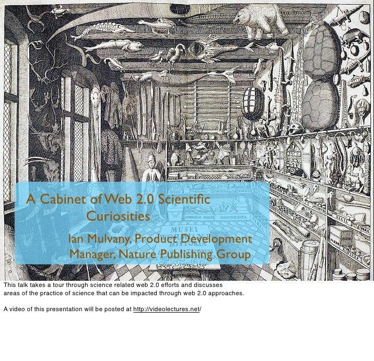 A Cabinet of Web 2.0 Scientific                  Curiosities                        Ian Mulvany, Product Development       ...