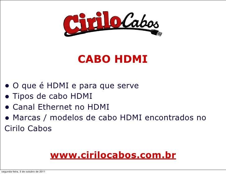 CABO HDMI  • O que é HDMI e para que serve  • Tipos de cabo HDMI  • Canal Ethernet no HDMI  • Marcas / modelos de cabo HDM...