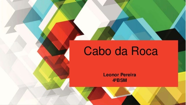 CABO DA ROCA LEONOR PEREIRA 4º BSM Cabo da Roca Leonor Pereira 4ºBSM