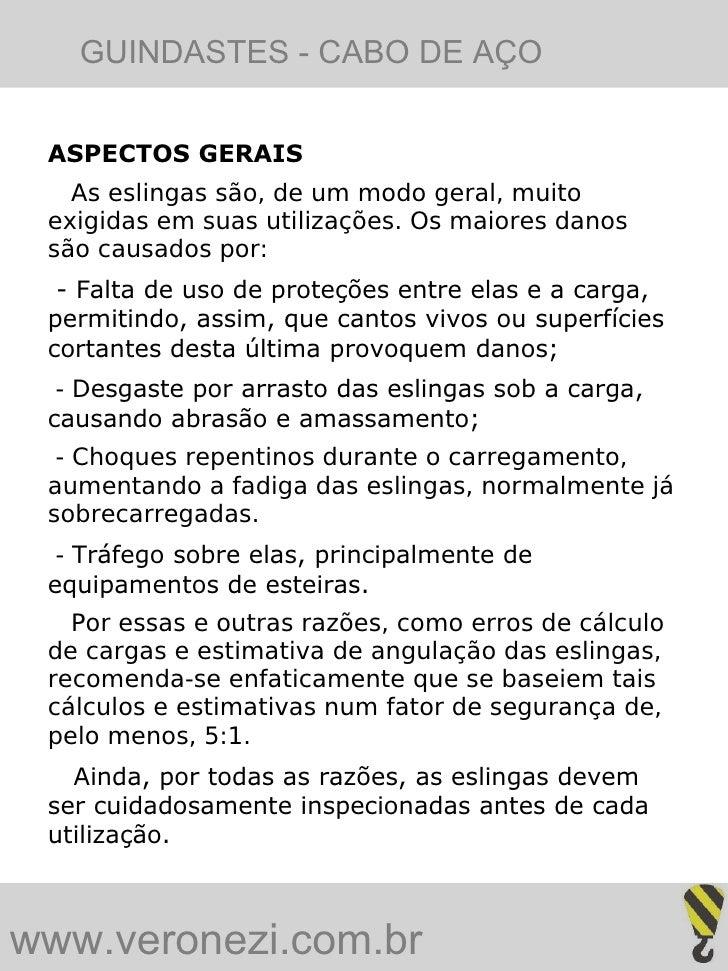 GUINDASTES - CABO DE AÇO ASPECTOS GERAIS   As eslingas são, de um modo geral, muito exigidas em suas utilizações. Os maior...