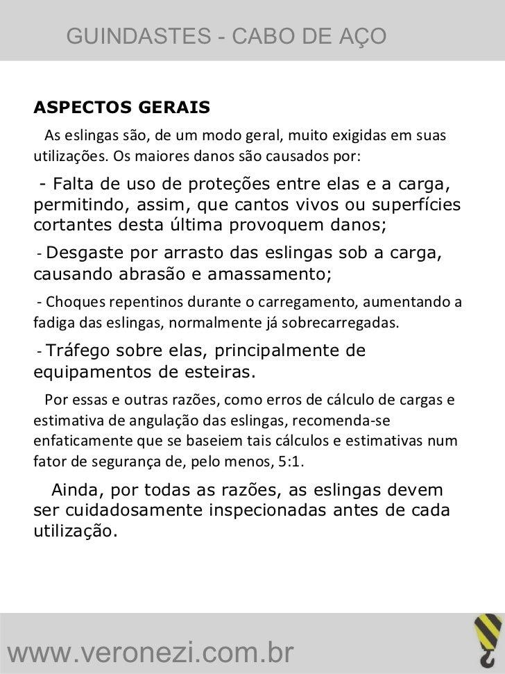 ASPECTOS GERAIS As eslingas são, de um modo geral, muito exigidas em suas utilizações. Os maiores danos são causados por: ...