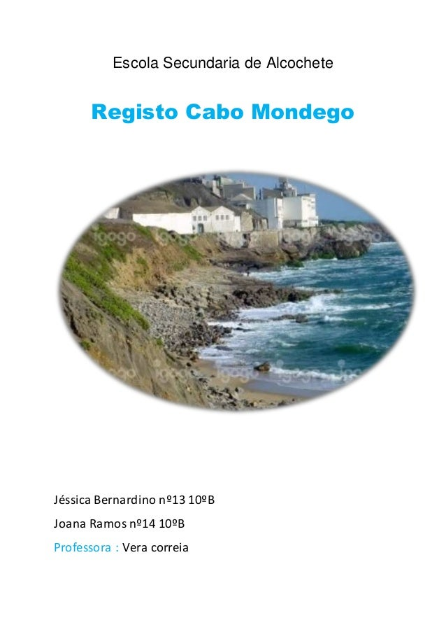 Escola Secundaria de Alcochete Registo Cabo Mondego Jéssica Bernardino nº13 10ºB Joana Ramos nº14 10ºB Professora : Vera c...