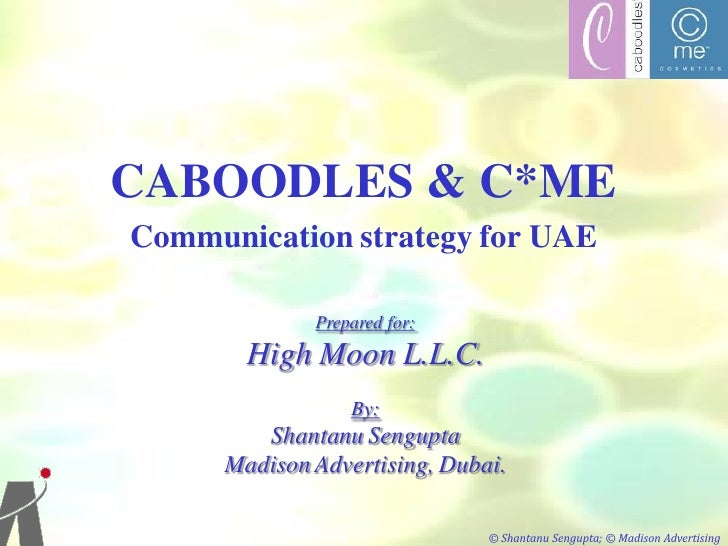 CABOODLES & C*ME Communication strategy for UAE                Prepared for:         High Moon L.L.C.                   By...