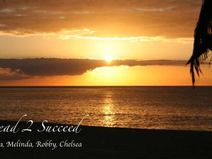 Sara ,  Melinda ,  Robby ,  Chelsea   Lead 2 Succeed