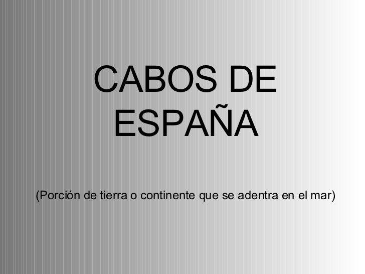 CABOS DE ESPAÑA (Porción de tierra o continente que se adentra en el mar)