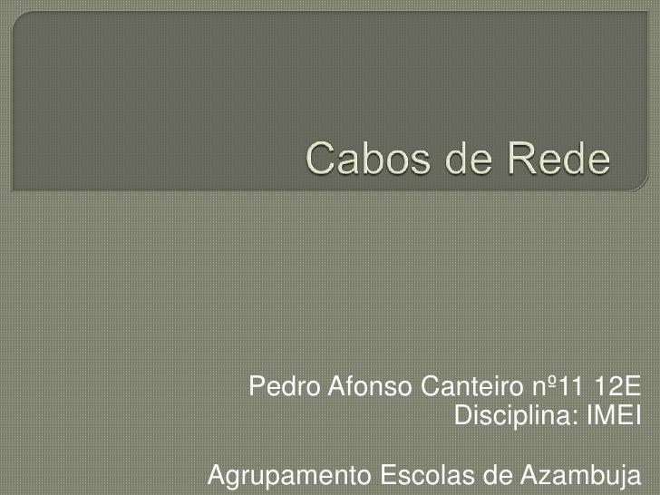Cabos de Rede<br />Pedro Afonso Canteiro nº11 12E<br />Disciplina: IMEI<br />Agrupamento Escolas de Azambuja<br />