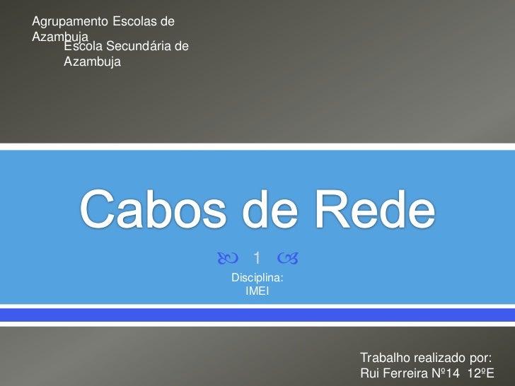 Cabos de Rede<br />Disciplina:<br />IMEI<br />Agrupamento Escolas de Azambuja<br />Escola Secundária de Azambuja<br />1<br...