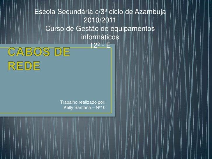 CABOS DE REDE<br />Escola Secundária c/3º ciclo de Azambuja<br />2010/2011<br />Curso de Gestão de equipamentos informátic...