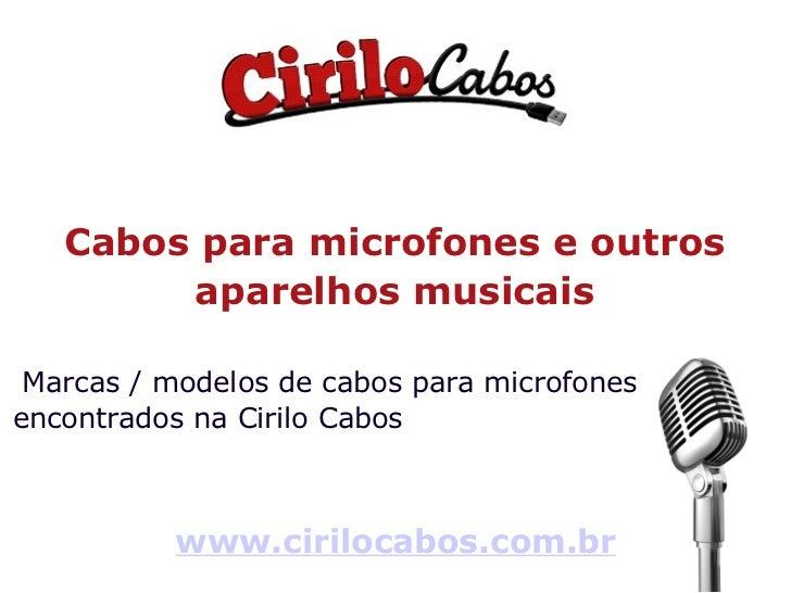Cabos para microfones e outros aparelhos musicais Marcas / modelos de cabos para microfones encontrados na Cirilo Cabos ww...