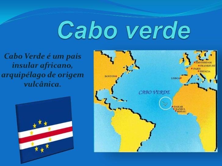 Cabo verde<br />Cabo Verde é um país insular africano, arquipélago de origem vulcânica.<br />