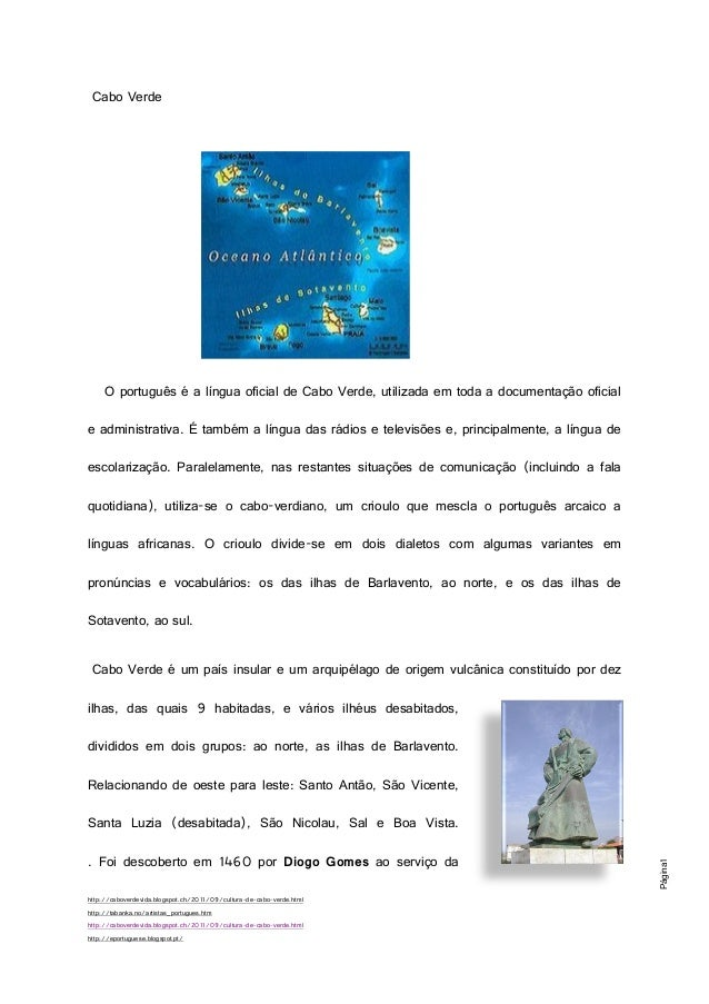 Cabo Verde  O português é a língua oficial de Cabo Verde, utilizada em toda a documentação oficial e administrativa. É tam...