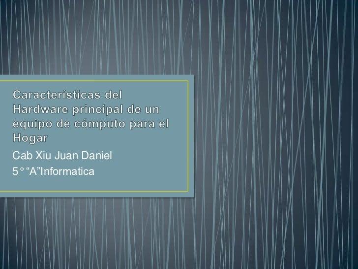 """Cab Xiu Juan Daniel5° """"A""""Informatica"""