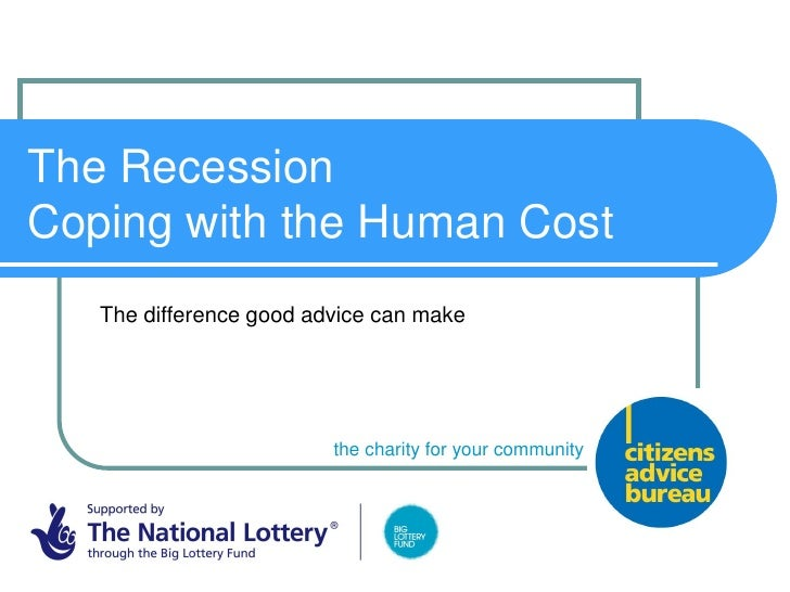 The Recession Coping with the Human Cost    The difference good advice can make                              the charity f...