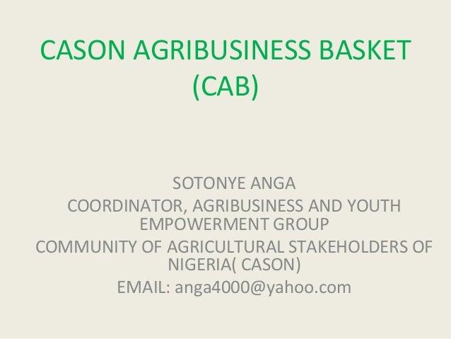 CASON AGRIBUSINESS BASKET          (CAB)              SOTONYE ANGA   COORDINATOR, AGRIBUSINESS AND YOUTH          EMPOWERM...