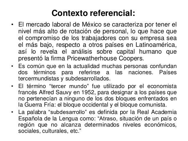 Contexto referencial:• El mercado laboral de México se caracteriza por tener el  nivel más alto de rotación de personal, l...