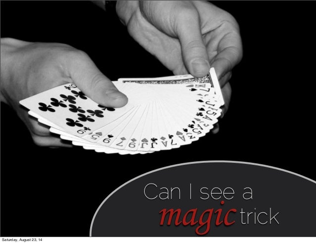 Can I see a magic trick Saturday, August 23, 14