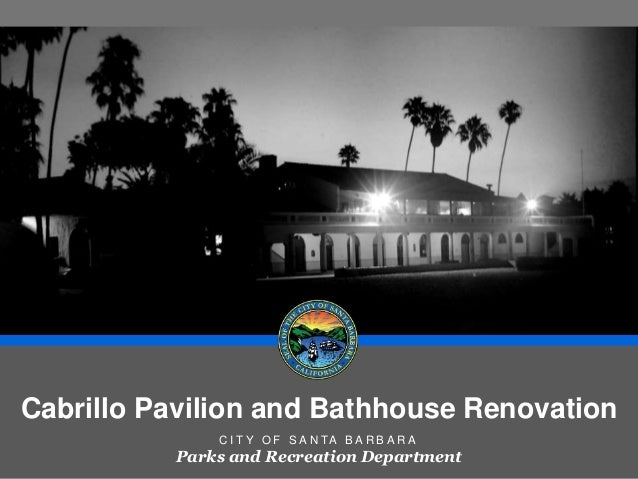 Cabrillo Pavilion and Bathhouse Renovation  C I T Y O F S A N TA B A R B A R A  Parks and Recreation Department