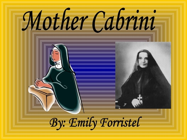 Mother Cabrini By: Emily Forristel