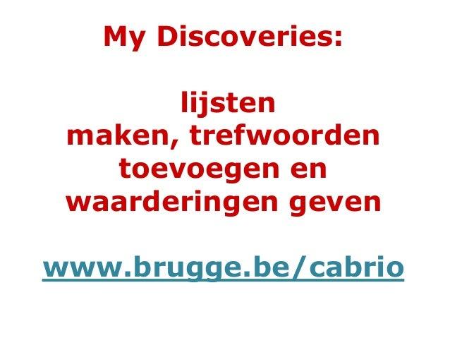 My Discoveries:lijstenmaken, trefwoordentoevoegen enwaarderingen gevenwww.brugge.be/cabrio