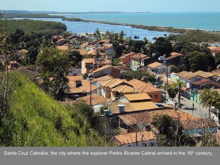USAID/Brazil – Lisa Kubiske Santa Cruz Cabrália, the city where the explorer Pedro Álvares Cabral arrived in the 16 th  ce...