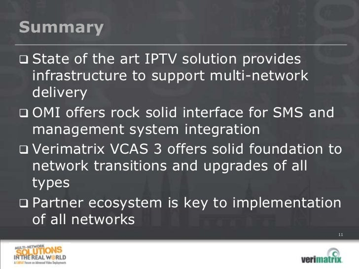 Summary State of the art IPTV solution provides  infrastructure to support multi-network  delivery OMI offers rock solid...