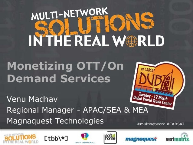 Monetizing OTT/OnDemand ServicesVenu MadhavRegional Manager - APAC/SEA & MEAMagnaquest Technologies        #multinetwork #...