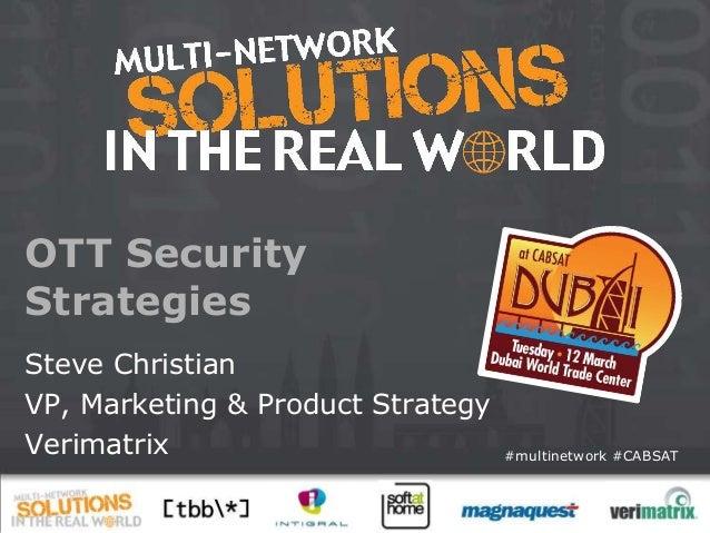 OTT SecurityStrategiesSteve ChristianVP, Marketing & Product StrategyVerimatrix                         #multinetwork #CAB...