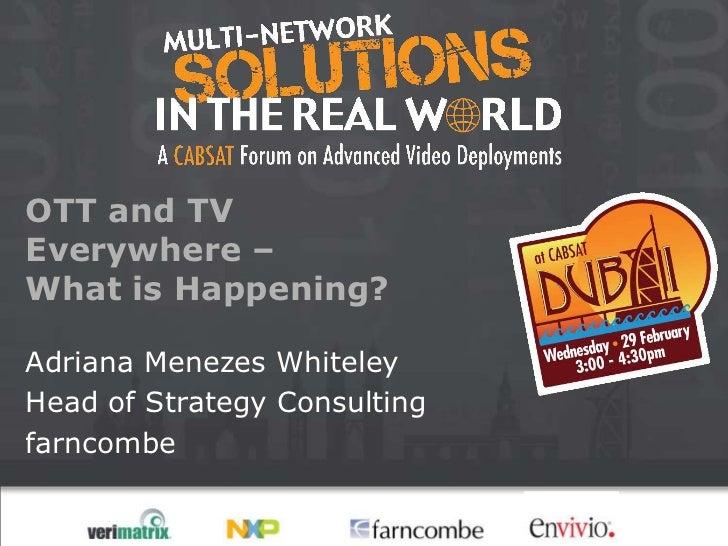 OTT and TVEverywhere –What is Happening?Adriana Menezes WhiteleyHead of Strategy Consultingfarncombe