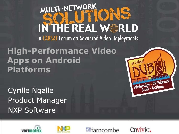 High-Performance VideoApps on AndroidPlatformsCyrille NgalleProduct ManagerNXP Software