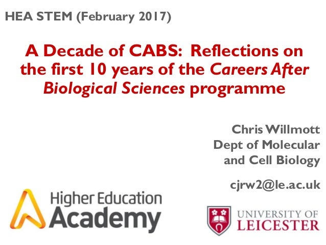 A Decade of CABS: Reflections on the first 10 years of the Careers After Biological Sciences programme Chris Willmott Dept...