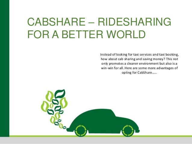 CABSHARE – RIDESHARING FOR A BETTER WORLD Instead of looking for taxi services and taxi booking, how about cab sharing and...