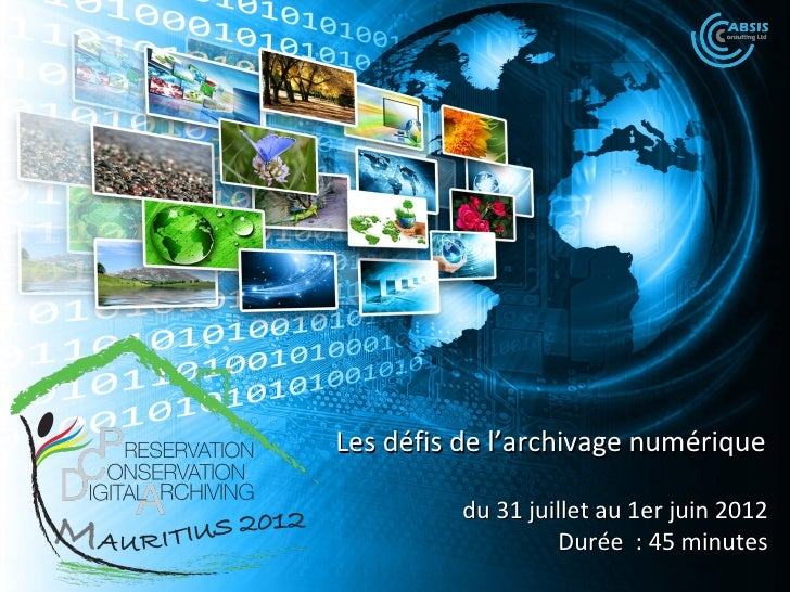 Les défis de l'archivage numérique          du 31 juillet au 1er juin 2012                    Durée : 45 minutes