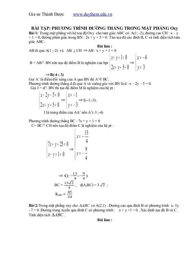 Gia sư Thành Được www.daythem.edu.vn BÀI TẬP: PHƯƠNG TRÌNH ĐƯỜNG THẲNG TRONG MẶT PHẲNG Oxy Bài 1: Trong mặt phẳng với hệ t...