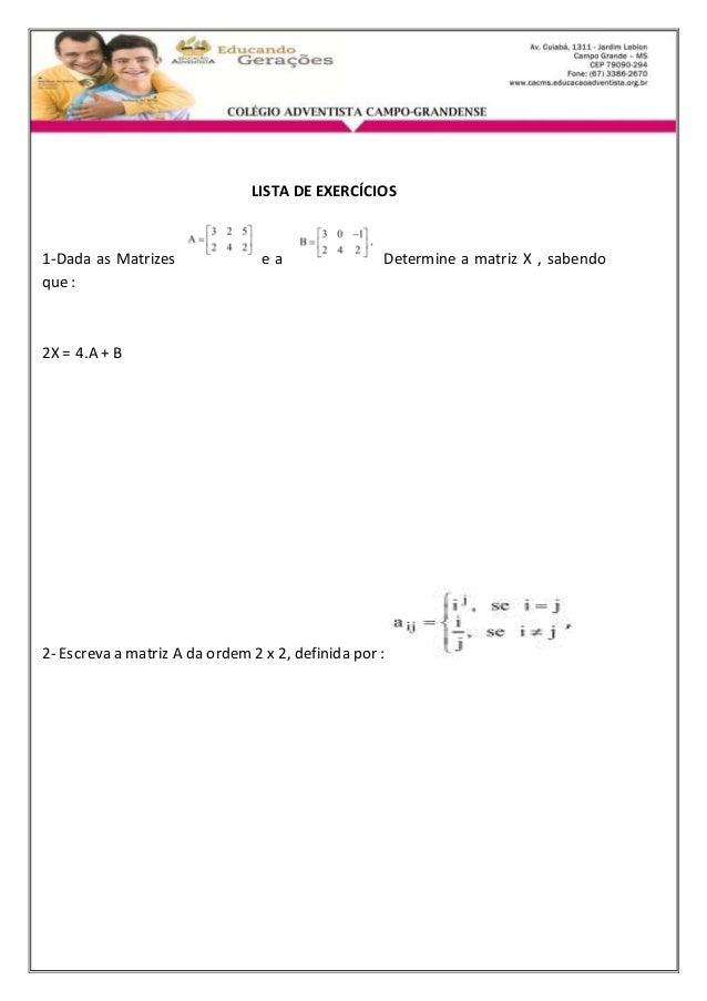 LISTA DE EXERCÍCIOS  1-Dada as Matrizes e a Determine a matriz X , sabendo  que :  2X = 4.A + B  2- Escreva a matriz A da ...