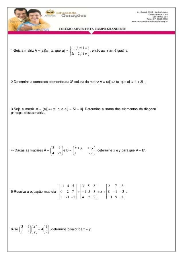 1-Seja a matriz A = (aij)3x4 tal que aij =  sej i           , i j  i j  j i , 22     , então a22 + a34 é igual a:  ...