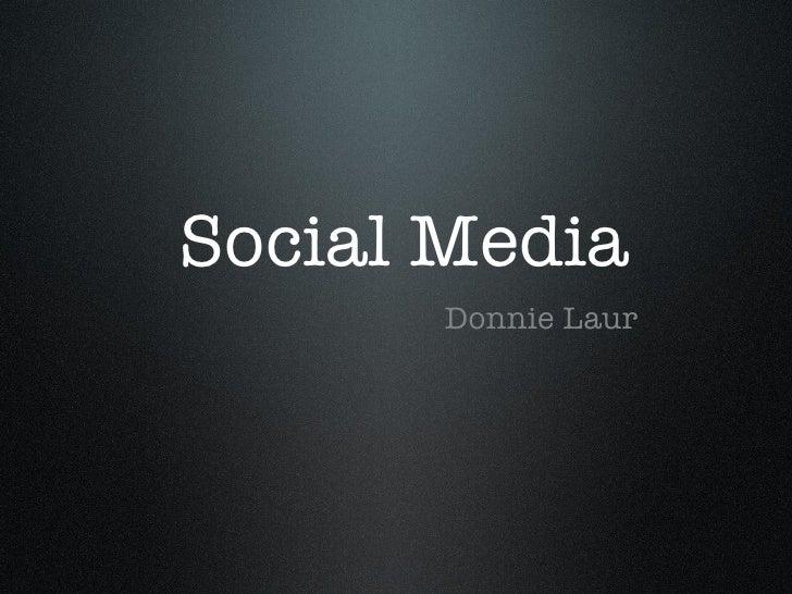 Social Media <ul><li>Donnie Laur </li></ul>