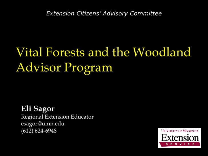 Vital Forests and the Woodland Advisor Program Eli Sagor Regional Extension Educator [email_address] (612) 624-6948 Extens...