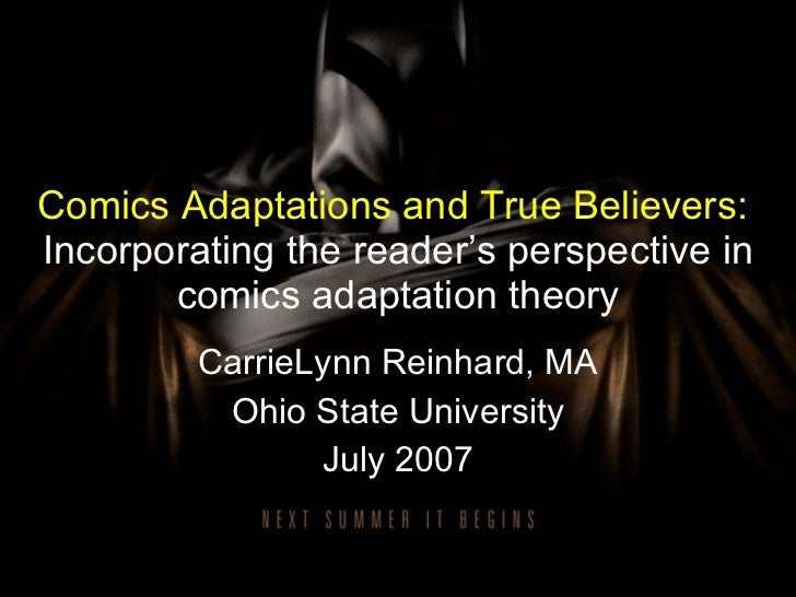 Comics Adaptations and True Believers:   Incorporating the reader's perspective in comics adaptation theory CarrieLynn Rei...