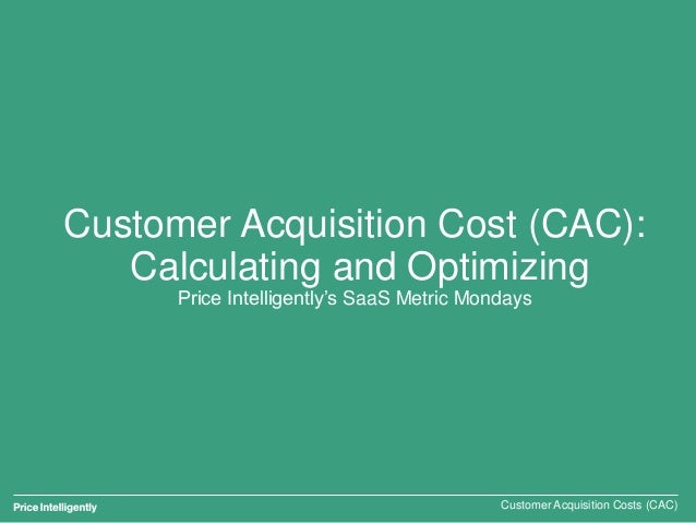 Customer Acquisition Cost (CAC): Calculating and Optimizing Price Intelligently's SaaS Metric Mondays Customer Acquisition...