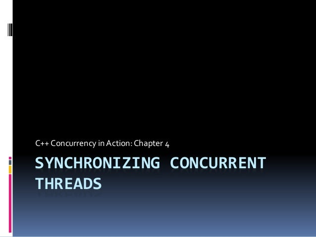 SYNCHRONIZING CONCURRENT THREADS C++ Concurrency in Action:Chapter 4