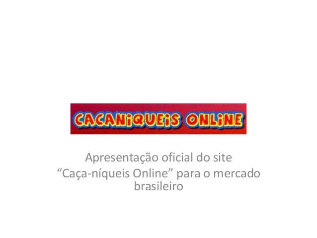 """Apresentação oficial do site """"Caça-níqueis Online"""" para o mercado brasileiro"""