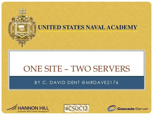 UNITED STATES NAVAL ACADEMYONE SITE – TWO SERVERS  BY C. DAVID DENT @MRDAVE2176