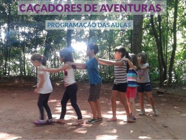 www.facebook.com/teatrodobosque CAÇADORES DE AVENTURAS PROGRAMAÇÃO DAS AULAS