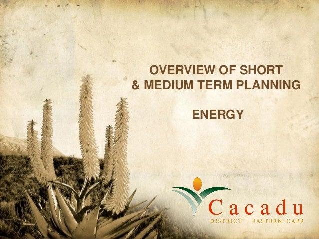 OVERVIEW OF SHORT & MEDIUM TERM PLANNING ENERGY