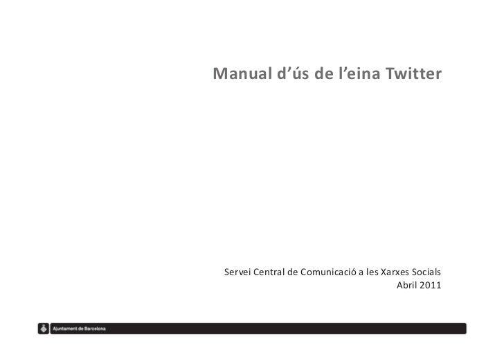 Manual d'ús de l'eina Twitter Servei Central de Comunicació a les Xarxes Socials                                        Ab...