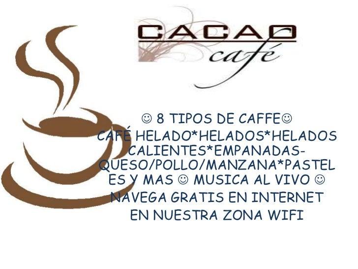  8 TIPOS DE CAFFECAFÉ HELADO*HELADOS*HELADOS    CALIENTES*EMPANADAS-QUESO/POLLO/MANZANA*PASTEL ES Y MAS  MUSICA AL VIVO...