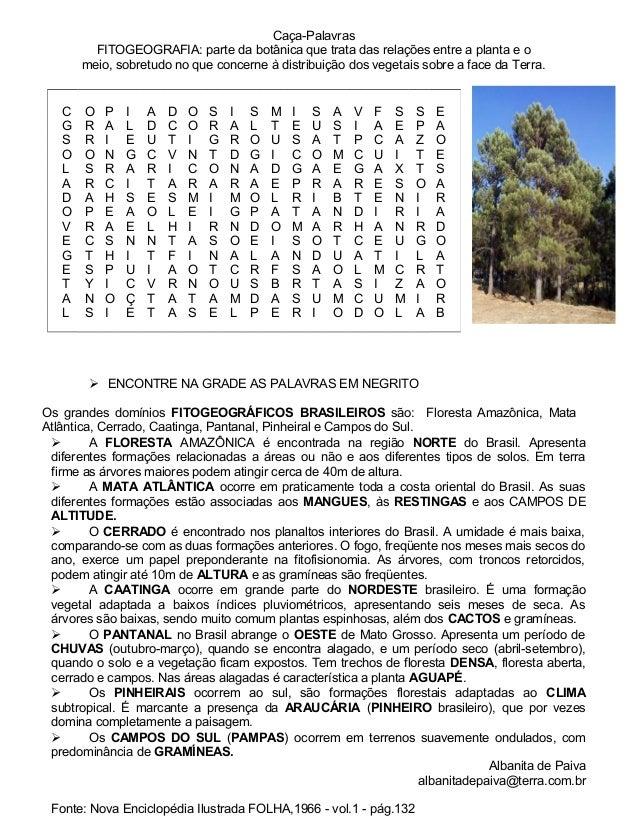 Caça-Palavras FITOGEOGRAFIA: parte da botânica que trata das relações entre a planta e o meio, sobretudo no que concerne à...