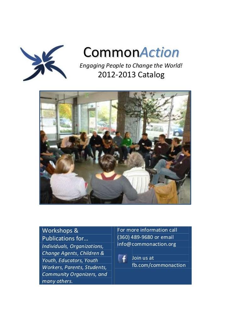 CommonAction               Engaging People to Change the World!                       2012-2013 CatalogWorkshops &        ...