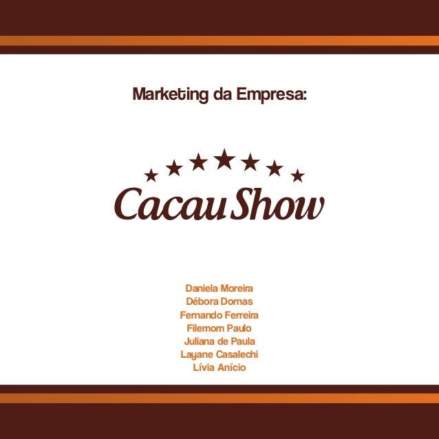 Marketing da Empresa: Daniela Moreira Débora Dornas Fernando Ferreira Filemom Paulo Juliana de Paula Layane Casalechi Lívi...
