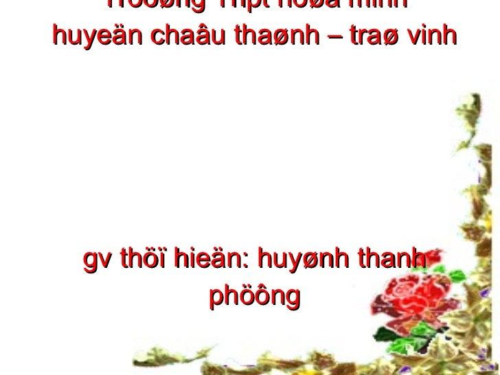 Tröôøng Thpt hoøa minh huyeän chaâu thaønh – traø vinh gv thöï hieän: huyønh thanh phöông